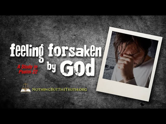 Feeling Forsaken by God - A Study in Psalm 22