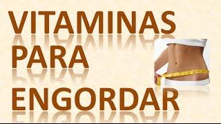 getlinkyoutube.com-Vitaminas Para Engordar
