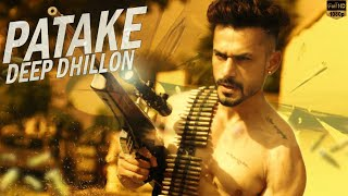 Patake ( Full HD Video ) | New Punjabi Songs 2017 | Deep Dhillon | Latest Punjabi Songs 2017