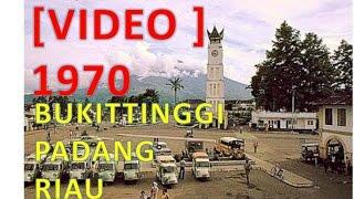 getlinkyoutube.com-BUKITTINGGI - PADANG - RIAU  1970  [VIDEO bukan FOTO]