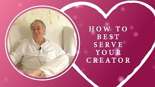 How to Best Serve Your Creator