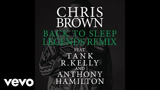 Chris Brown - Back To Sleep (Legends Remix) (ft. Tank, R. Kelly, Anthony Hamilton)