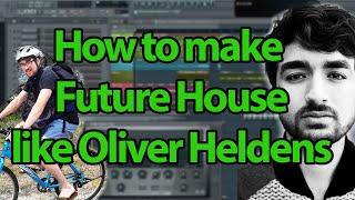 getlinkyoutube.com-How to make Deep/Future House like Oliver Heldens - FL Studio Tutorial