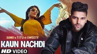Kaun Nachdi (Video)   Sonu Ke Titu Ki Sweety   Guru Randhawa   Neeti Mohan