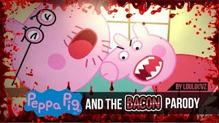 getlinkyoutube.com-Peppa Pig and the Bacon Parody (NO FOR KIDS)- LoulouVZ