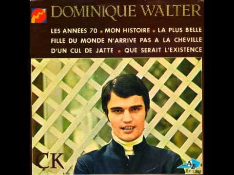 Dominique Walter - La Plus Belle Fille Du Monde N'arrive Pas À La Cheville D'un Cul-de-jatte 1967