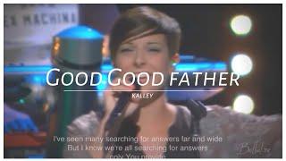 getlinkyoutube.com-Good, Good Father - Kalley Heiligenthal(Bethel Church)