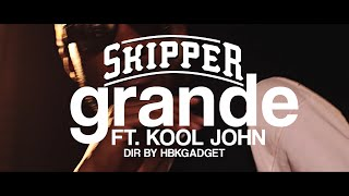 Skipper - Grande (ft. Kool John)