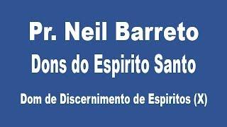 Dons do Espirito Santo - Dom de Discernimento de Espirito (X)