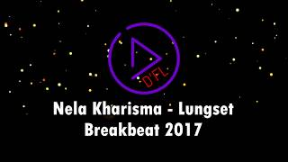 Nella Kharisma - Lungset Breakbeat Remix 2017