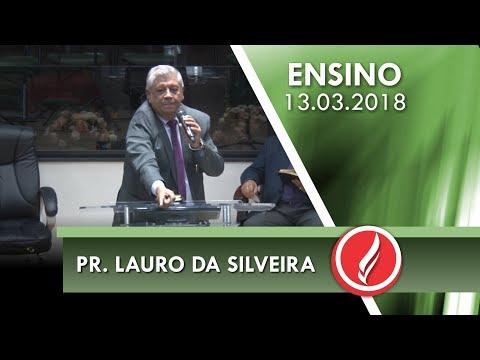 Culto de Ensino - Pr. Lauro da Silveira - 13 03 2018
