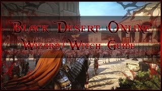 Black Desert Online: Wizard/Witch Guide (PvX Build for Level 1-50 )