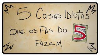getlinkyoutube.com-5 COISAS IDIOTAS QUE OS FÃS DO 5 ALGUMA COISA FAZEM