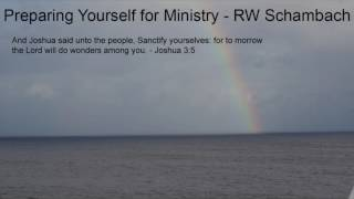 Preparing Yourself for Ministry - RW Schambach