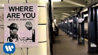 B.o.B - Where Are You (B.o.B vs. Bobby Ray)