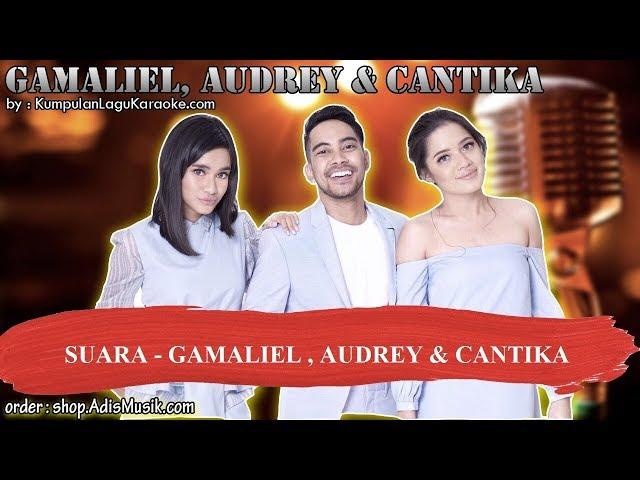 SUARA - GAMALIEL , AUDREY & CANTIKA Karaoke