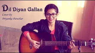 DIL DIYAN GALLAN Raw Live Cover by Priyanka Parashar