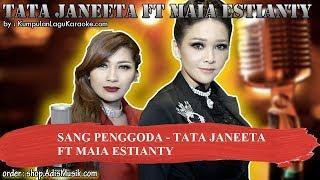 SANG PENGGODA - TATA JANEETA FT MAIA ESTIANTY Karaoke