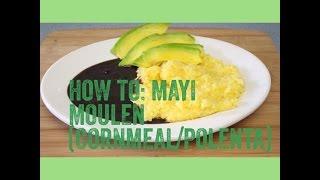 ❤ Love For Haitian Food - Episode 11 - How to make Mayi Moulen (Cornmeal / Polenta)