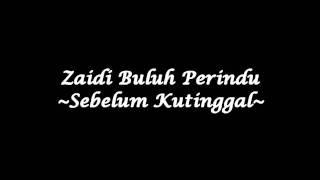 getlinkyoutube.com-Zaidi Buluh Perindu - Sebelum Kutinggal (High Quality)