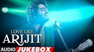 ARIJIT SINGH Birthday Special: Love Like Arijit Singh | Latest Bollywood Songs |