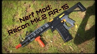 Nerf Mod: The Recon Mk.2 AR-15 Blaster