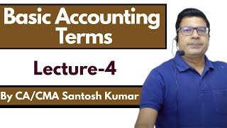 Basic Accounting Terms lecture 4 by santosh kumar (CA/CMA)