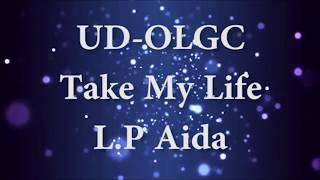 Take My Life By L.P Aida UD-OLGC