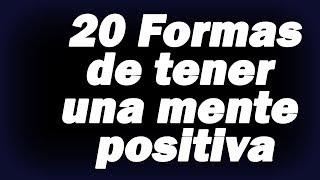getlinkyoutube.com-20 FORMAS DE TENER UNA MENTE POSITIVA - Desarrollo personal, Trucos, tips, motivación, lograr metas