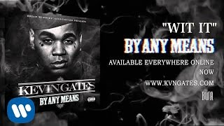 getlinkyoutube.com-Kevin Gates - Wit It (Official Audio)
