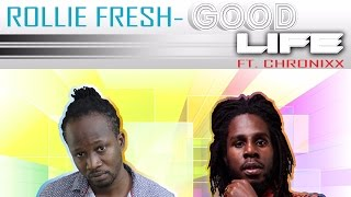 Rollie Fresh - Good Life (ft. Chronixx )