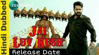 Jai Luv Kush Hindi Dubbed Full Movie | Confirm Release Date
