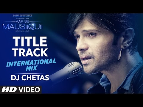 AAP SE MAUSIIQUII Title Song (International Mix) | Himesh Reshammiya | Remixed DJ Chetas  | T-Series