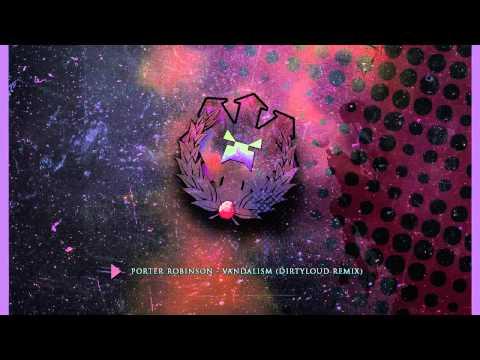 [Dubstep] Porter Robinson - Vandalism (Dirtyloud Remix)