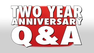 TWO YEAR ANNIVERSARY Q&A