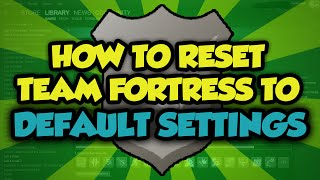 getlinkyoutube.com-How To Reset Team Fortress 2 To Default Settings - Reset TF2 To Original Settings