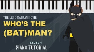 How to Play Who's the (Bat)Man? (LEGO Batman Movie) Level 1 Piano Tutorial - Hoffman Academy width=