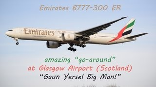 """Gaun Yersel Big Man!"" - B777 Go-around at Glasgow"