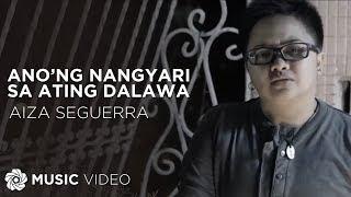 Aiza Seguerra - Ano'ng Nangyari Sa Ating Dalawa (Official Music Video) width=