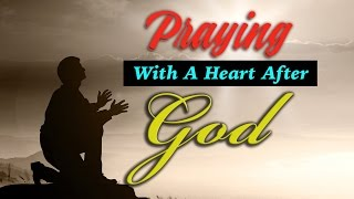 Praying With A Heart After God - A Study in Psalm 17