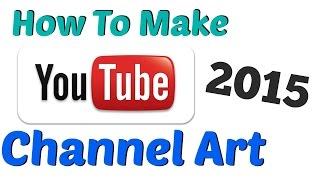 getlinkyoutube.com-How To Make YouTube Channel Art - 2015
