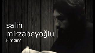 Salih Mirzabeyoğlu'nun Hayatı - Salih Mirzabeyoğlu Kimdir?