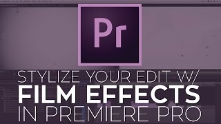 Use Film Effects to Stylize Your Edit in Adobe Premiere Pro