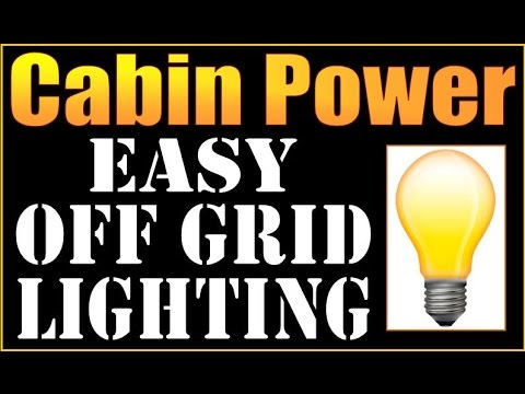 CABIN POWER. Easy Lighting and Power System for an Off Grid Cabin