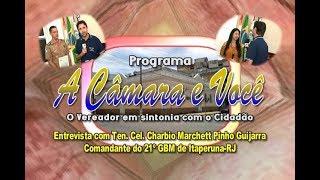 A Câmara e Você Entrevista Ten. Cel. GBM Charbio Guijarro