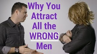 Why You Attract All the WRONG Men