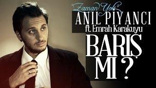 Barış Mı  – Anıl Piyancı Feat Emrah Karakuyu