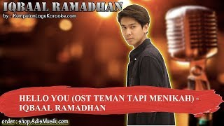 HELLO YOU OST TEMAN TAPI MENIKAH - IQBAAL RAMADHAN Karaoke