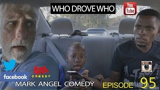 getlinkyoutube.com-WHO DROVE WHO (Mark Angel Comedy) (Episode 95)