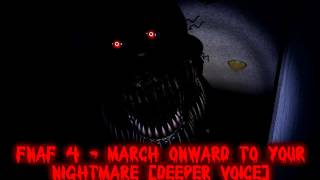 FNaF 4 - March onward to your Nightmare [Deeper Voice]